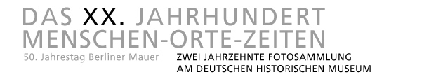 Logo Exhibition - The XXth Century - People-Places-Times. Two Decades of the German Historical Museums' Photo Collection